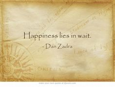 Happiness lies in wait.