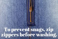 Make sure zippers are zipped before tossing them in the wash. | 24 Ways To Make Your Clothes Last Forever