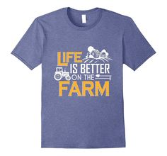 Farm Life Shirts Life is better on the Farm