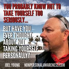 Don't take yourself too personally