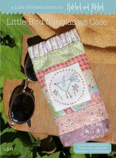 Little Bird Sunglasses Case Pattern by Anni Downs I Hatched and Patched Small Sewing Projects, Crafty Projects, Hatch Patch, Annie Downs, Little Stitch, Felt Embroidery, Fabric Patch, Quilted Wall Hangings, Tablets