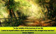 """""""In the middle of the journey of our life I came to myself within a dark wood where the straight way was lost."""""""