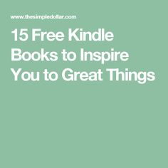 15 Free Kindle Books to Inspire You to Great Things