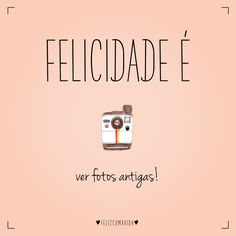 Felicidade é ver fotos antigas. | feliz, câmera, instagram, album, photos, pictures, happy, happiness |