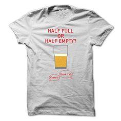 HALF FULL OR HALF EMPTY T Shirts, Hoodie Sweatshirts