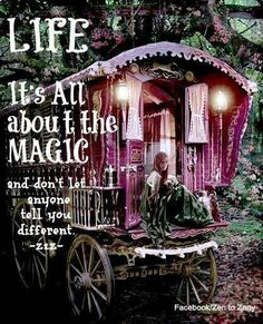 Life is all about the MAGIC and don't let anyone tell you different.