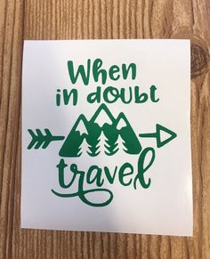 When in doubt travel vinyl decal, sticker, car decal, car accessory Yeti Stickers, Tumbler Stickers, Laptop Stickers, Preppy Car Accessories, Family Car Decals, Movie Crafts, Cool Old Cars, Video Games For Kids, Vinyl Decals