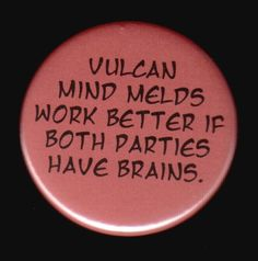 Vulcan mind melds work better if both parties by SwankSpecials--Another button worth checking out at my mother's shop!