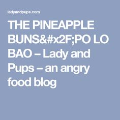 THE PINEAPPLE BUNS/PO LO BAO – Lady and Pups – an angry food blog Melon Bread, Pineapple Bun, Custard Cake, Cakes For Women, Cake Bars, Bao, Honey, Recipes, Dessert