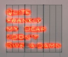 'Quite frankly my dear I don't give a damn' Neon, 2012 by artist Olivia Steele xxx