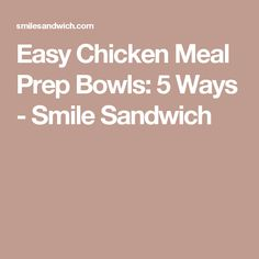 Easy Chicken Meal Prep Bowls: 5 Ways - Smile Sandwich