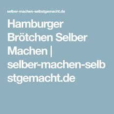 Hamburger Brötchen Selber Machen   selber-machen-selbstgemacht.de