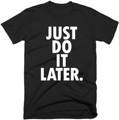 Just Do It Later T-Shirt Funny Women's Ladies Girls