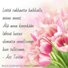'Spread love where ever you go. Don't let anybody leave you feeling less happy than they were before they arrived'. Mother Theresa (in Finnish) Need Love, Spread Love, 21st, How Are You Feeling, Let It Be, Feelings, Sayings, Instagram Posts, Sari