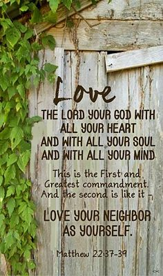 Matthew 22:37-39 -- Love the Lord your God with all your heart and with all your…