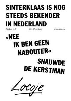 """Sinterklaas is nog steeds bekender in Nederland. """"Nee, ik ben geen kabouter"""", snauwde de kerstman.  Loesje"""