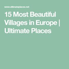 15 Most Beautiful Villages in Europe | Ultimate Places