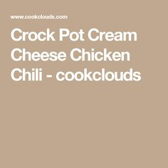 Crock Pot Cream Cheese Chicken Chili - cookclouds