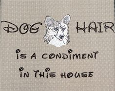 Dog hair is a condiment - Pembroke Welsh Corgi - Several Breeds Available - Waffle Weave Tea Towel Westies, Corgis, I Love Dogs, Puppy Love, Cat Hair, Pembroke Welsh Corgi, Pet Birds, Fur Babies, Dog Breeds