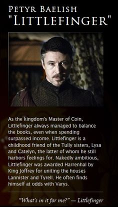 Petyr Baelish - can't even explain how much I love his character and hate him at the same time and think he's just about the sexiest thing ever.