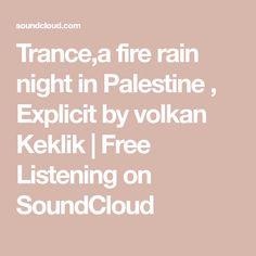 Trance,a fire rain night in Palestine , Explicit by volkan Keklik | Free Listening on SoundCloud