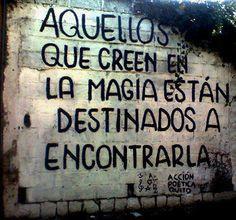 Aquellos que creen en la magia están destinados a encontrarla. Acción Poética. #Frases #Phrases #Quotes