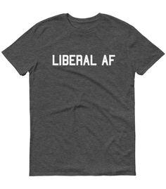 Liberal AF T-Shirt. #liberal #liberalpolitics #democrat #democrats #womensrights #antiracism #blacklivesmatter #blm #feminism #feminist #equality   https://zealoapparel.com/collections/new-in/products/liberal-af-t-shirt