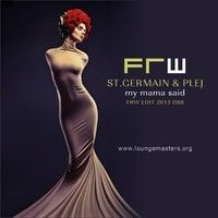 St.Germain & Plej - my mama said (FRW Lounge Master 2013) by Lounge Masters on SoundCloud