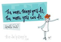 The more things you do, the more you can do. [Lucille Ball]