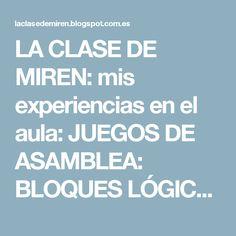 LA CLASE DE MIREN: mis experiencias en el aula: JUEGOS DE ASAMBLEA: BLOQUES LÓGICOS