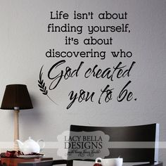 """Life Isn't About Finding Yourself, It's About Discovering Who God Created You To Be"" www.lacybella.com Vinyl wall decals with Christian religious quotes for home decor. Lacy Bella 