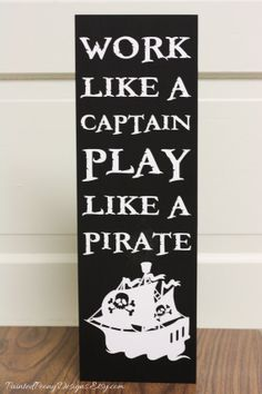 """Handmade """"Work like a captain, play like a pirate"""" Vinyl and wood sign, home decor, office decor, gift"""