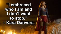 "Be inspired, ""I embraced who I am and I don't want to stop."" - Kara Danvers from Supergirl"