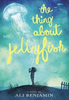 <2015 pin> The Thing about Jellyfish by Ali Benjamin. SUMMARY: Twelve-year-old Suzy Swanson wades through her intense grief over the loss of her best friend by investigating the rare jellyfish she is convinced was responsible for her friend's death.