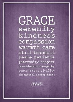 Grace ...the person that has it , is unforgettable