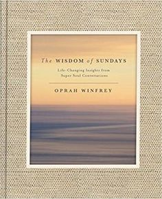 The Wisdom of Sundays features insightful selections from the most meaningful conversations between Oprah Winfrey and some of today's most admired thought leaders.Visionaries like Tony Robbins, Arianna Huffington and Shonda Rhimes share their lessons in