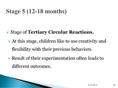  Stage of Tertiary Circular Reactions.   At this stage, children like to use creativity and  flexibility with their prev...