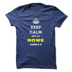 Keep Calm And Let Rowe Handle It #name #ROWE #gift #ideas #Popular #Everything #Videos #Shop #Animals #pets #Architecture #Art #Cars #motorcycles #Celebrities #DIY #crafts #Design #Education #Entertainment #Food #drink #Gardening #Geek #Hair #beauty #Health #fitness #History #Holidays #events #Home decor #Humor #Illustrations #posters #Kids #parenting #Men #Outdoors #Photography #Products #Quotes #Science #nature #Sports #Tattoos #Technology #Travel #Weddings #Women