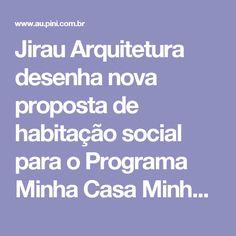 Jirau Arquitetura desenha nova proposta de habitação social para o Programa Minha Casa Minha vida em Caruaru, PE | aU - Arquitetura e Urbanismo