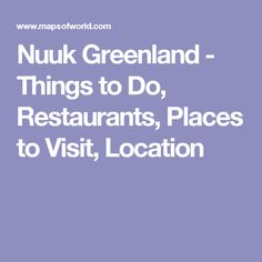 Nuuk Greenland - Things to Do, Restaurants, Places to Visit, Location