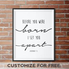 Before you were born I set you apart Jeremiah 1:5 ____________________________________________  • This listing is for an INSTANT DOWNLOAD .jpg printable art • __________________________________________________________________________________________  CHOOSE YOUR COLORS (FONT & BACKGROUND) FOR FREE!  • Here is how it works •  1. Click Buy It Now button 2. Proceed to Checkout 3. Type your color choices (font choice & background choice) into note to seller box 4. You will receive the def...