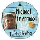 """Michael Friermood Check out my blog! """"The Thinker Builder""""..."""