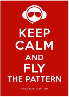 KEEP CALM, and FLY THE PATTERN #aviation #flying #pilots #OpenAirplane