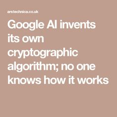 Google AI invents its own cryptographic algorithm; no one knows how it works