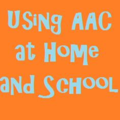 Using AAC at Home and at School