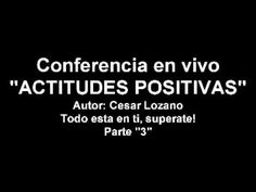 ▶ Motivacion, Actitudes positivas ( Parte 3/8) - Cesar Lozano - YouTube