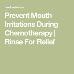Prevent Mouth Irritations During Chemotherapy | Rinse For Relief