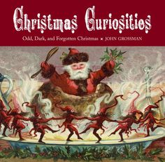 """Christmas Curiosities - Odd, Dark, and Forgotten Christmas"" av John Grossman - Bought used on eBay/World of Books/Abe Books"