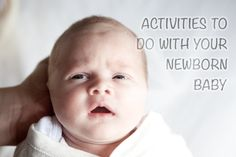 Activities that you can do with your newborn baby to make the most of their awake time.