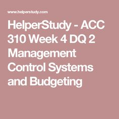 HelperStudy - ACC 310 Week 4 DQ 2 Management Control Systems and Budgeting